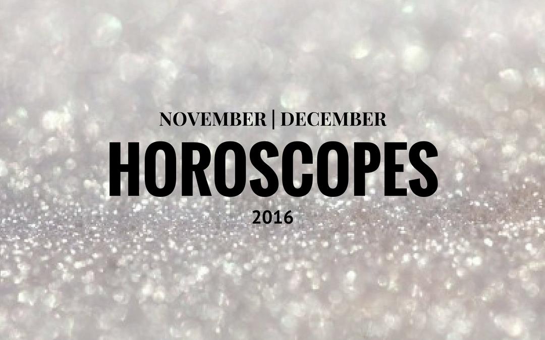 Your Horoscope: November-December 2016